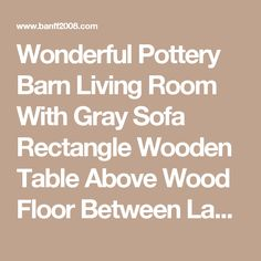 Wonderful Pottery Barn Living Room With Gray Sofa Rectangle Wooden Table Above Wood Floor Between Lampshades On Wicker Nightstand Front White Glass Windows 27 Extraordinary Inspirational Pottery Barn Living Room Ideas Living Room sets decorating ideas mirrors  | Banff2008