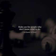 Rules are for people who don't know what to do. —via http://ift.tt/2eY7hg4