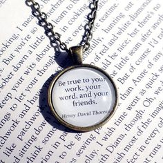 Be true to your work, your word, and your friends.  Sum up a beautiful life with this quote by poet Henry David Thoreau. Perfect gift for