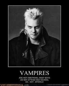 "Ahhhh David Lost Boys Movie, vampires don't sparkle are not emotional sissy boys,Directed by: Joel Schumacher > Horror / Horror Comedy / Teen Movie,characters Paul,  Alex Winter as Marco, Dwayne, Laddie ,David, and Star.""The Lost Boys"" vampires Movie (1987) starring Jason Patric, Corey Haim, Kiefer Sutherland as David, black white photography HERE,  Jami Gertz & Corey Feldman  punk rock vampires"