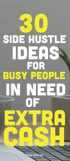 Make Extra Money— 30 Easy Side Hustle Ideas for An Extra $1000 In Cash