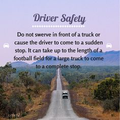 #DriverSafety  Do not swerve in front of a truck or cause the driver to come to a sudden stop. It can take up to the length of a football field for a large truck to come to a complete stop.  What other safety tips do you have for driving near a big rig?