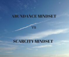 If anyone asks us if we have an abundance mindset or scarcity mindset we would most likely answer abundance. Would you?  I know I would.Post Image