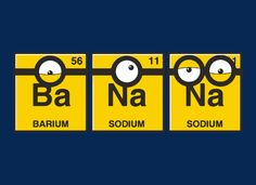 """""""BaNaNa"""" blue t-shirt. Fans of the Minions will love this clever shirt with a riff on the periodic table. Soft graphic tees available in kid and adult sizes. Periodic Table Humor, Periodic Table Words, Chemistry Humor, Chemistry Posters, Biology Memes, Chemistry Gifts, Chemistry Art, Grammar Humor, Science Puns"""