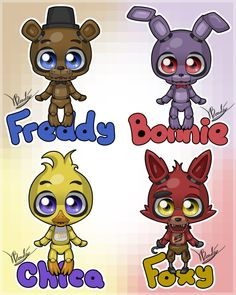 Five nights at Freddy, Bonnie, Chica, Freddy, and fox.