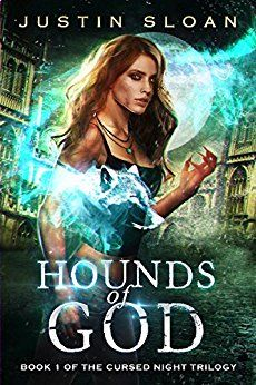 Hounds of God: An Urban Fantasy Series (Cursed Night Book 1) by [Sloan, Justin]