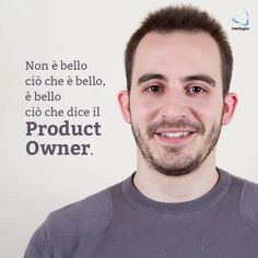 """""""No è bello ciò che è bello, è bello ciò che dice il Product Owner"""".  Massimiliano Favero, Product Owner @Interlogica  #geek #quote #tech #interlogica"""