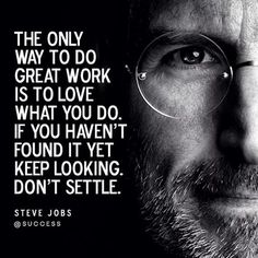 """The only way to do great work is to love what you do. If you haven't found it yet keep looking. Don't settle."" - Steve Jobs  #LoveWhatYouDo #DontSettle #Success #Happiness #Inspiration #Work #PerspectiveBlog #ForBetterLife"