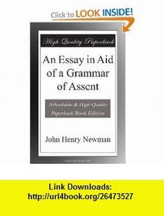 An Essay in Aid of a Grammar of Assent John Henry Newman ,   ,  , ASIN: B004QO9UPM , tutorials , pdf , ebook , torrent , downloads , rapidshare , filesonic , hotfile , megaupload , fileserve