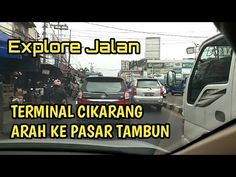 Explore Jalan Dari Depan Terminal Cikarang Ke Depan Pasar Tambun Bekasi - YouTube Explore, Exploring