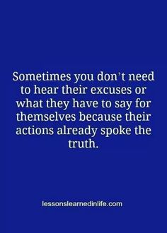 You don't need excuses, lies or half ass truths; their actions are all the explanation you need. NARCISSISTIC ABUSE AND RECOVERY
