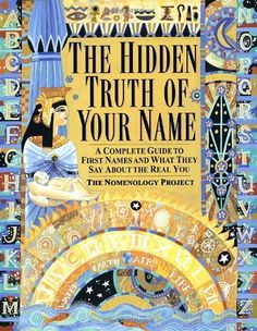 The Hidden Truth of Your Name: A Complete Guide to First Names and What They Say About the Real You by Nomenology Project,http://www.amazon.com/dp/034542266X/ref=cm_sw_r_pi_dp_RS1itb052WBYXCEP