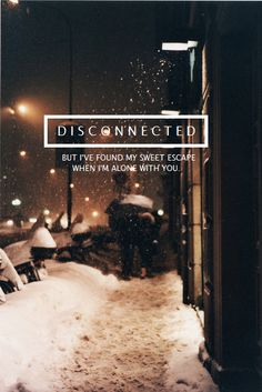 But I've found my sweet escape when I'm alone with you (Disconnected - 5 Seconds of Summer)