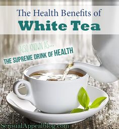 The Amazing Health Benefits of White Tea #tealover