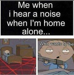 My sister and I r home alone frequently and r house creaks a lot so we find ourselves going upstairs with r makeshift weapons (usually bats) Really Funny Memes, Stupid Funny Memes, Funny Relatable Memes, The Funny, Hilarious, Funny Stuff, Family Guy Funny, Family Guy Stewie, Family Humor