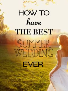 Hmmm...haven't read the article, but I'm interested!  How To Have The Best Summer Wedding EVER