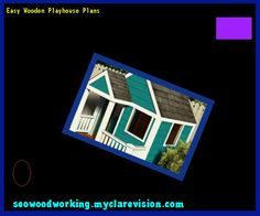 Easy Wooden Playhouse Plans 110107 - Woodworking Plans and Projects!