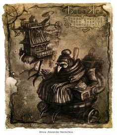Steampunked Baba Yaga ~ deviantART (I have always thought of Howl's Moving Castle as a steampunk version of Baba Yaga's chicken-legged dancing hut.) <3