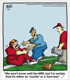 We wont know until the MRI, but I'm certain that it's either an ouchie or a boo-boo