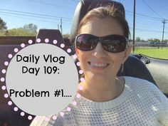 Daily Vlog Day 109: Problem #1