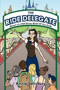 The Ride Delegate: Memoir of a Walt Disney World VIP Tour Guide @ niftywarehouse.com