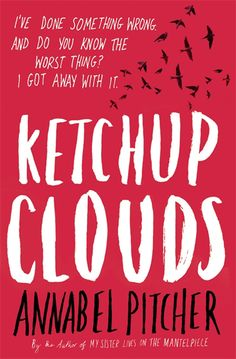 Ketchup Clouds by Annabel Pitcher  I was emotionally crippled by this book, no kidding
