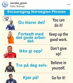 Encouraging Norwegian Phrases - From Learning Languages Tips, Foreign Languages, Norway Language, Danish Language, Norwegian Words, Learn Swedish, Norway Fjords, Go For It, Norway Travel