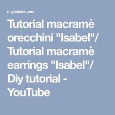 "Tutorial macramè orecchini ""Isabel""/ Tutorial macramè earrings ""Isabel""/ Diy tutorial - YouTube"