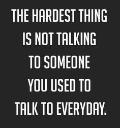 The Hardest Thing Is not Talking...