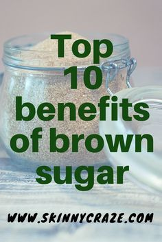Top 10 benefits of brown sugar – Skinny Craze