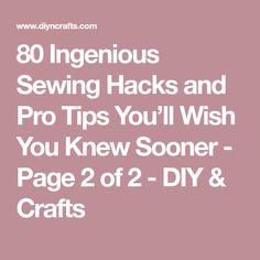 80 Ingenious Sewing Hacks and Pro Tips You'll Wish You Knew Sooner - Page 2 of 2 - DIY & Crafts