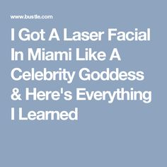 I Got A Laser Facial In Miami Like A Celebrity Goddess & Here's Everything I Learned
