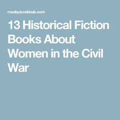 13 Historical Fiction Books About Women in the Civil War