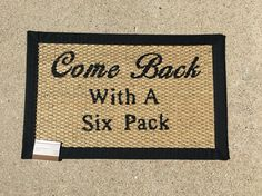 Come back with a six pack door mat