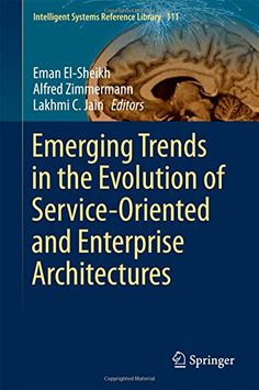 Emerging Trends in the Evolution of Service-Oriented and Enterprise Architectures (Intelligent Systems Reference Library)
