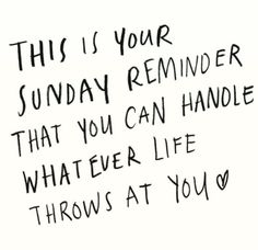 This is yur sunday reminder that you can handle whatever life throws at you <3