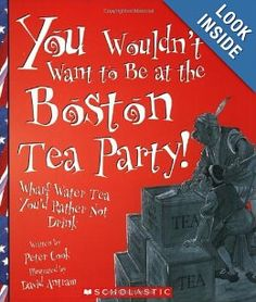 Classical Conversations Cycle 3 You Wouldn't Want to Be at the Boston Tea Party!: Wharf Water Tea You'd Rather Not Drink