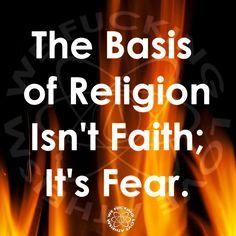 The basis of religion isn't faith; it's fear.  That's how they control you. #atheist #atheism