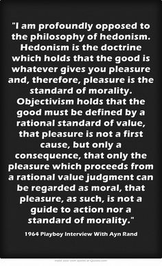 Ayn Rand. I admire her writing and agree with many of her ideas, but not all. Some are so twisted and- despite the above quote- so hedonistic that I feel about her how she felt about sincere communists