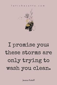 these storms are only trying to wash you clean