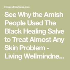 See Why the Amish People Used The Black Healing Salve to Treat Almost Any Skin Problem - Living Wellmindness
