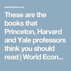 These are the books that Princeton, Harvard and Yale professors think you should read World Economic Forum Books You Should Read, Books To Read, Reading Lists, Book Lists, Harvard Students, Economics Books, Law Books, Harvard Law, College Planning