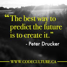 The best way to predict the future is to create it | http://codeculture.ca