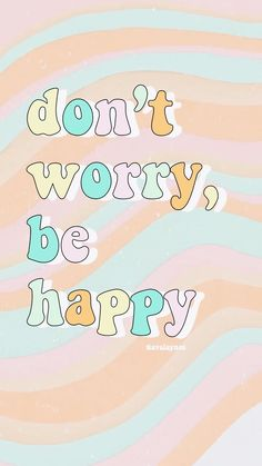 "16 Don't worry be happy quotes – ALABAMA MEMES ""Pleasure happens when what you believe, Wallpapers Ipad, Iphone Wallpaper Vsco, Iphone Background Wallpaper, Aesthetic Iphone Wallpaper, Screen Wallpaper, Aesthetic Wallpapers, Cute Wallpapers, Happy Wallpaper, Background Diy"