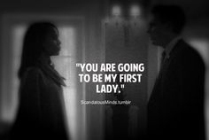 "scandalousminds:    The Best Fitzgerald Grant Quotes… In my humble opinion! :)  ""You are going to be my first lady."""