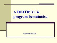 A HEFOP 3.1.4. program bemutatása Nyíregyháza, 2007.03.06.>