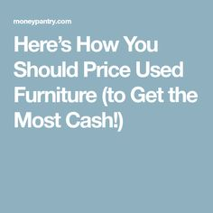 Here S How You Should Price Used Furniture To Get The Most Cash