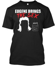 Eugene Brings The Sex Funny T Shirt Black T-Shirt Front