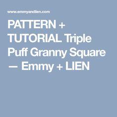 PATTERN + TUTORIAL Triple Puff Granny Square — Emmy + LIEN