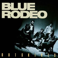 Blue Rodeo- must have been to at least a dozen of their concerts